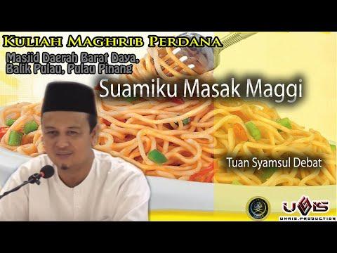 Suamiku Masak Maggi | Ustaz Syamsul Debat