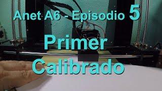 ANET A6 - Impresora 3D - Primer calibrado - Episodio 5 (En español)