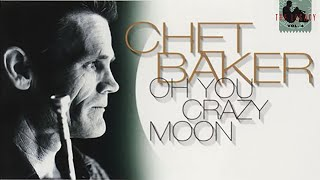 Chet Baker - Oh You Crazy Moon