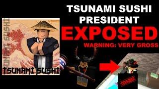 ROBLOX TSUNAMI SUSHI PRESIDENT EXPOSED