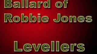 Ballard of Robbie Jones by: The Levellers