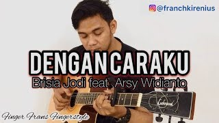 Download Lagu Dengan Caraku - Brisia Jodie feat Arsy Widianto (Fingerstyle Cover) Mp3