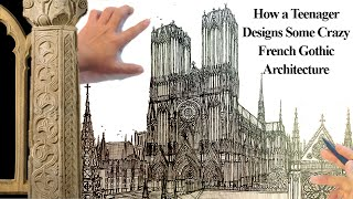 How a Teenager Designs French Gothic Architecture
