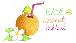 HOW TO DRAW A COCONUT COCKTAIL (EASY WAY) / COMMENT DESSINER FACILEMENT UN COCKTAIL NOIX DE COCO