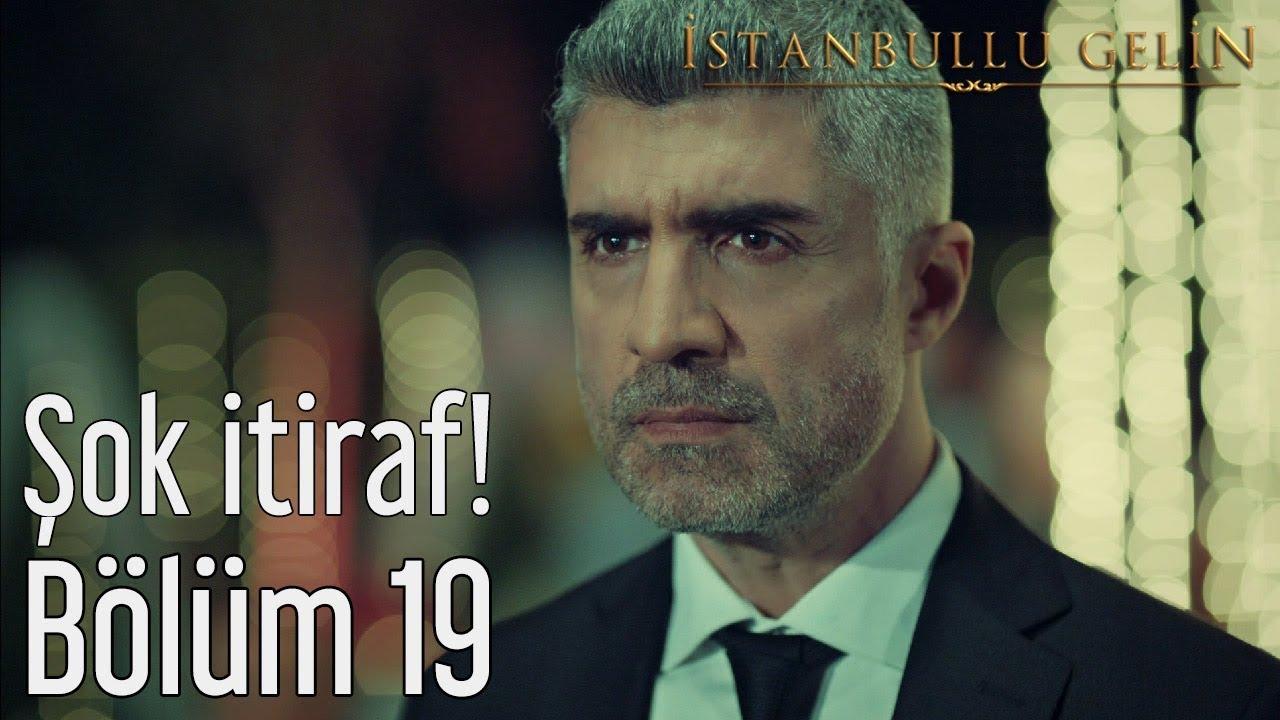 İstanbullu Gelin 19. Bölüm - Şok İtiraf!