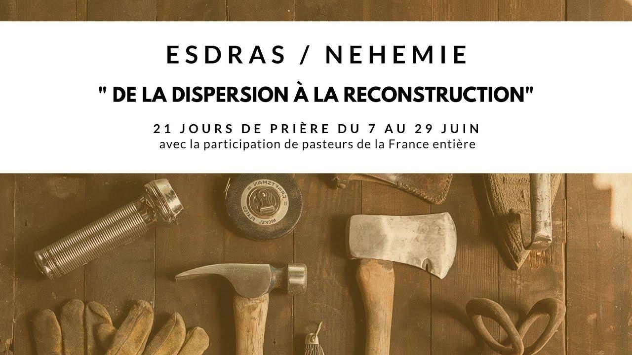 """PROJET 21 JOURS - ESDRAS&NEHEMIE """"DE LA DISPERSION A LA RECONSTRUCTION"""""""