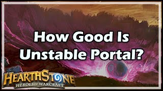 [Hearthstone] How Good Is Unstable Portal?
