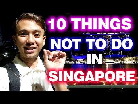 10 Things Not To Do In Singapore Today | Why You Need To Know This?