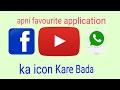apni favourite application  ka icon Kare Bada
