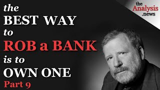Bill Black Pt 9/9 — Tнe Best Way to Rob a Bank is to Own One