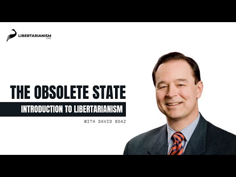14. The Obsolete State | Introduction to Libertarianism with David Boaz