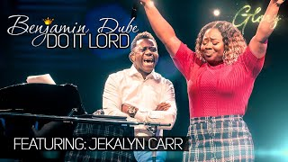 Benjamin Dube ft Jekalyn Carr - Do It Lord - Gospel Praise & Worship Song