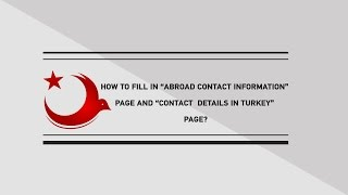 "HOW FO FILL IN ""ABROAD CONTACT INFORMATION"" PAGE AND ""CONTACT DETAILS IN TURKEY"" PAGE?"