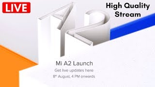 Xiaomi Mi A2 Launch Event Live Stream India 🔴 LIVE NOW 🔴