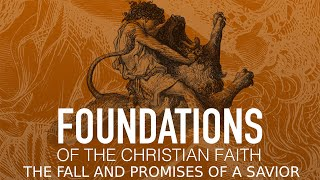 Faith Foundations - 1.4 - The Fall and Promises of a Savior.