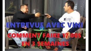 ENTREVUE AVEC VINI, COMMENT FAIRE 17 000$ AVEC UN CAPITAL DE 14 000$ EN 3 SEMAINES