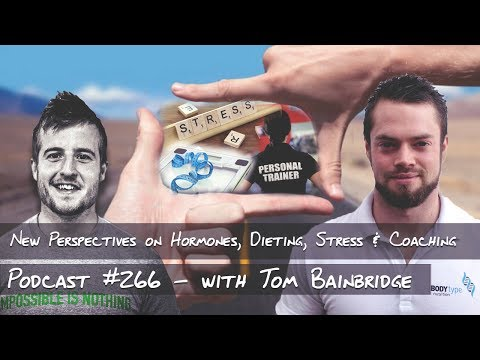 New Perspectives on Hormones, Dieting, Stress & Coaching - Podcast #266 with Tom Bainbridge