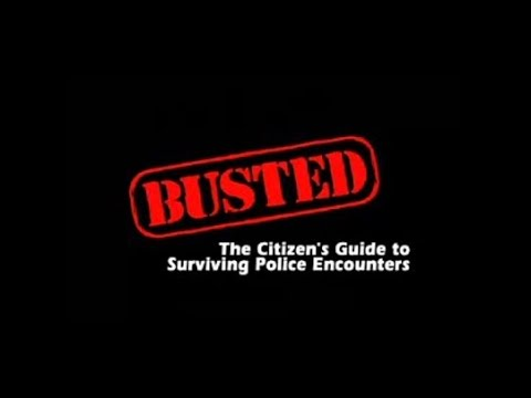 BUSTED - The Citizen's Guide to Surviving Police Encounters
