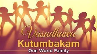 Vasudhaiva Kutumbakam - One World Family