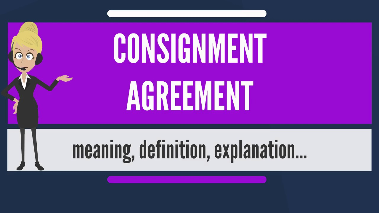What Does CONSIGNMENT AGREEMENT Mean?  Consignment Agreement Definition