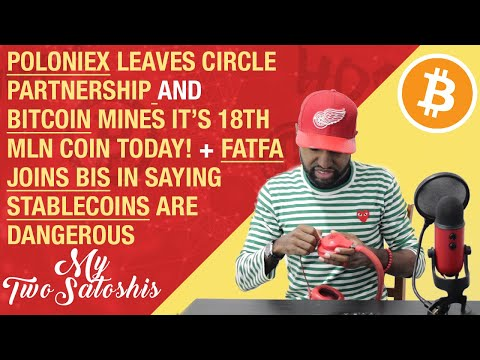 Poloniex Leaves Circle Ownership | BTC Mines 18th Mln Token Today | FATFA Says Stablecoins Dangerous