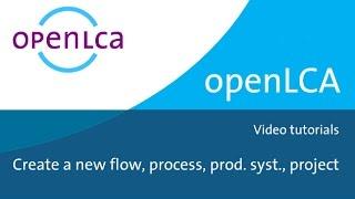 Wie erstellen Sie fließt, Prozessen, Produktsystemen und Projekten in openLCA