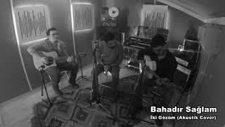 Bahadır Sağlam - İki Gözüm ( Akustik Cover )