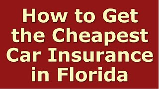 How to Get Cheap Car Insurance in Florida | Best Florida Auto Insurance Quotes