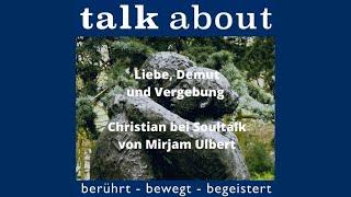 Liebe, Demut und Vergebung - Christian bei Soultalk von Mirjam Ulbert