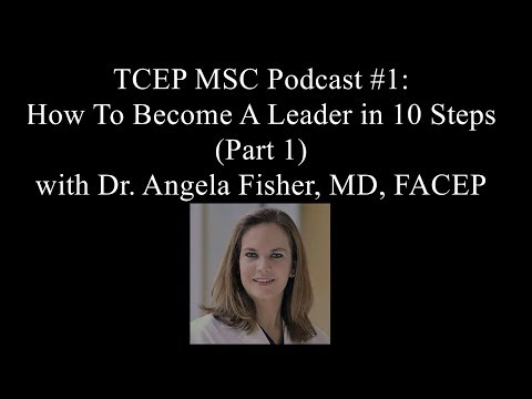 How To Become A Leader In Ten Steps - Part 1 | Dr. Angela Siler Fisher | TCEP MSC Podcast #1