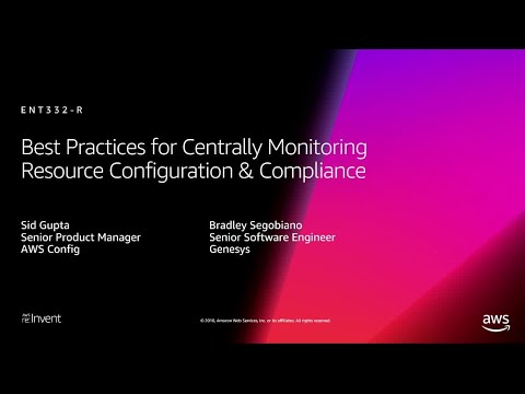 AWS re:Invent 2018: Centrally Monitoring Resource Configuration & Compliance (ENT332-R1)