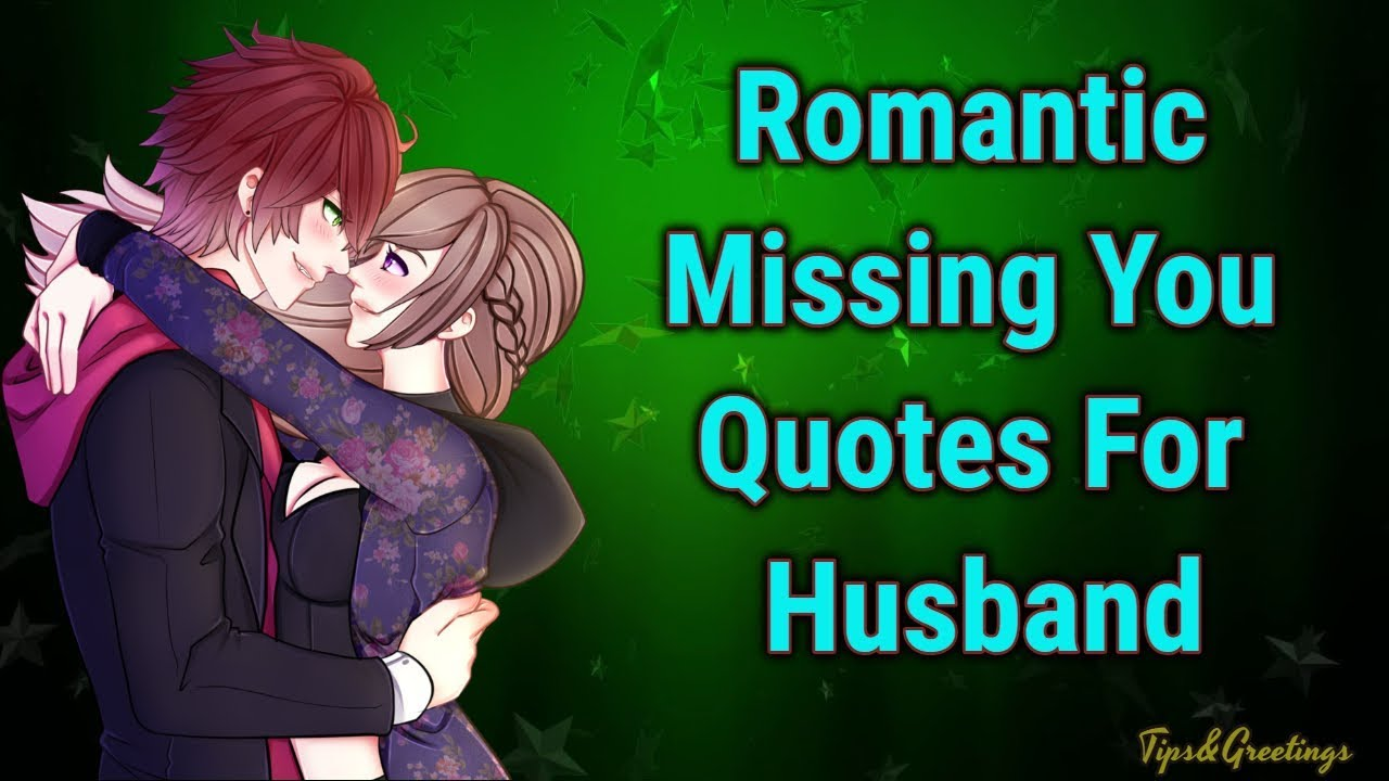 Romantic Missing Quotes For Husband And Boyfriend Romantic I Miss