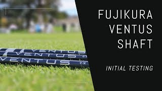 Fujikura Ventus Shaft – Initial Testing