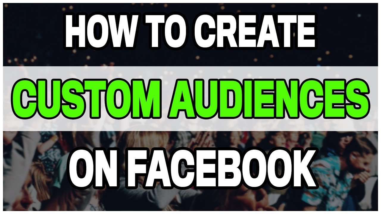 How to Create a Custom Audiences for Facebook Lead Ads