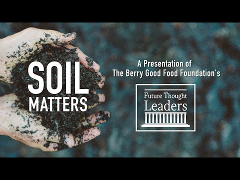 Soil Matters -- Presented by the Berry Good Food Foundation and Kiss the Ground