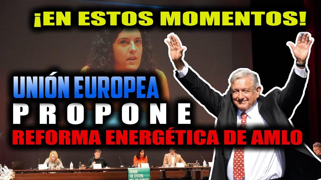 Download EN ESTOS MOMENTOS! Unión Europea propone reforma energética de AMLO