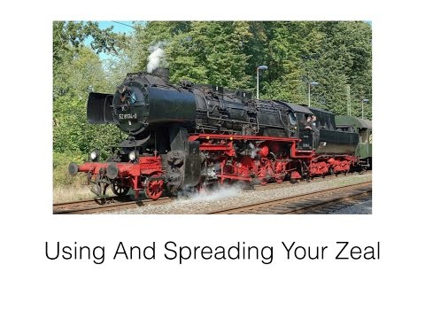 Using Your Zeal