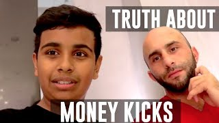 The Truth About MONEY KICKS!!