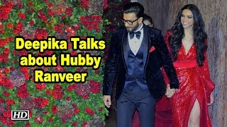 Post Wedding Wife Deepika Talks about Hubby Ranveer Singh