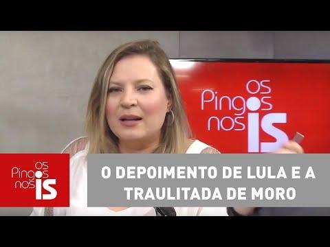 Joice: O depoimento de Lula e a traulitada de Moro