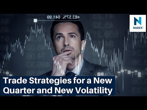 Trade Strategies for a New Quarter and New Volatility