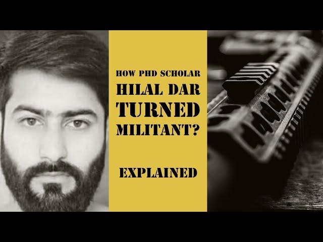 Phd Scholar Hilal Dar turned Militant: Explained