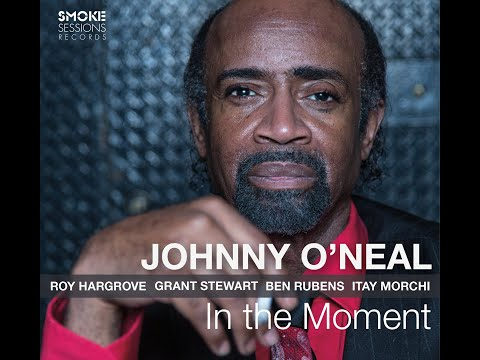 "Johnny O'Neal ""IN THE MOMENT"" EPK Smoke Sessions Records"