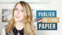 Publier un livre papier : compte d'éditeur, compte d'auteur et auto-édition   Samantha Bailly