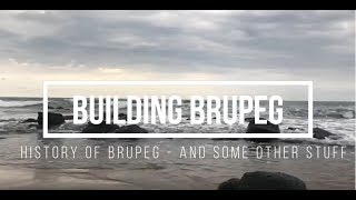 History of Brupeg & Some Other Stuff