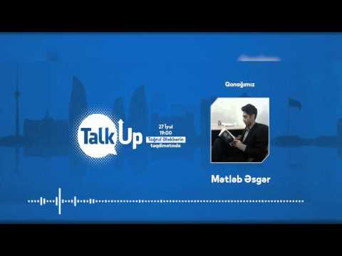 """Talk UP ""  Mətləb Əsgər"
