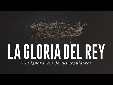 La Gloria del Rey y la ignorancia de Sus seguidores - Pastor Joan Veloz