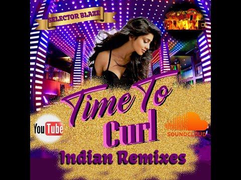 Time To Curl--Indian Remixes ( Selector Blaze Guyana) indir