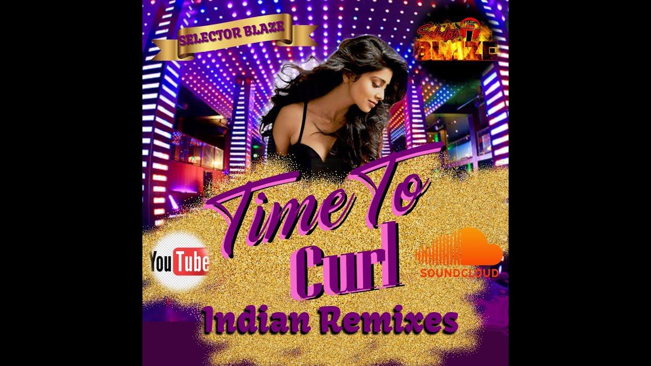 Download Time To Curl--Indian Remixes ( Selector Blaze Guyana)