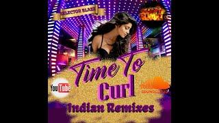 Time To Curl--Indian Remixes ( Selector Blaze Guyana)